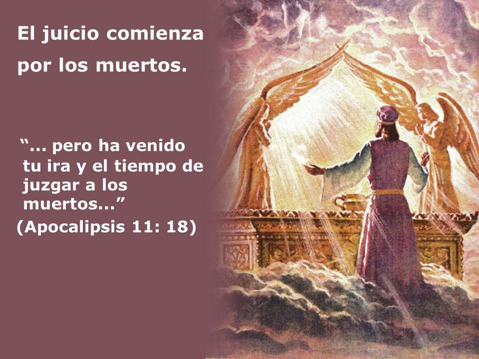 El juicio comienza por los muertos.... pero ha venido tu ira y el tiempo de juzgar a los muertos... (Apocalipsis 11: 18)
