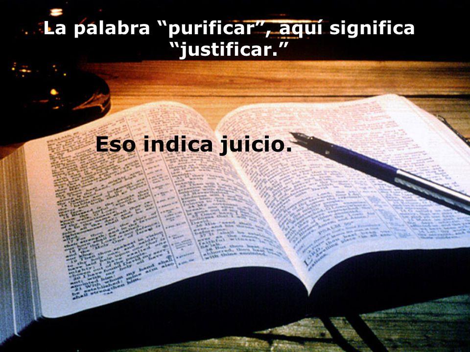 La palabra purificar, aquí significa justificar. Eso indica juicio.