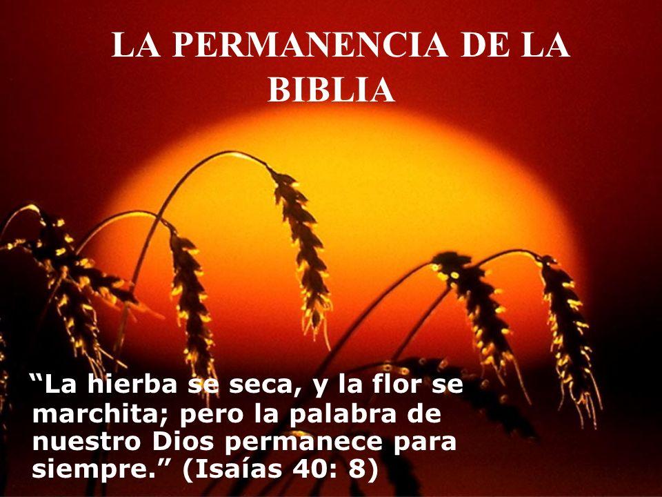LA PERMANENCIA DE LA BIBLIA La hierba se seca, y la flor se marchita; pero la palabra de nuestro Dios permanece para siempre. (Isaías 40: 8)