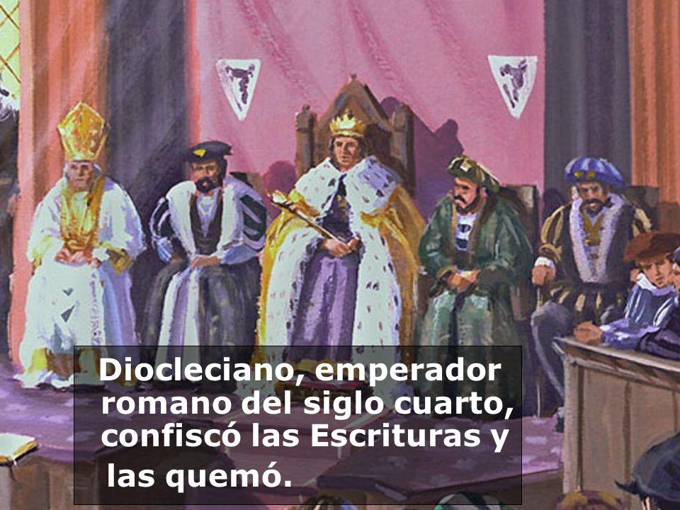 Diocleciano, emperador romano del siglo cuarto, confiscó las Escrituras y las quemó.