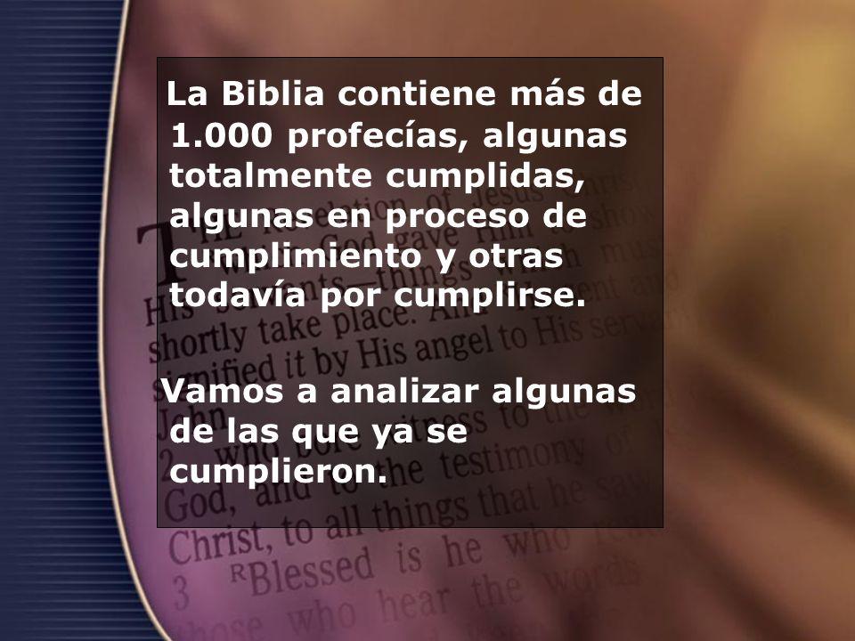 La Biblia contiene más de 1.000 profecías, algunas totalmente cumplidas, algunas en proceso de cumplimiento y otras todavía por cumplirse. Vamos a ana