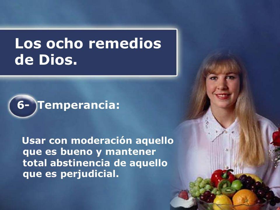 Los ocho remedios de Dios. 6- Temperancia: Usar con moderación aquello que es bueno y mantener total abstinencia de aquello que es perjudicial.