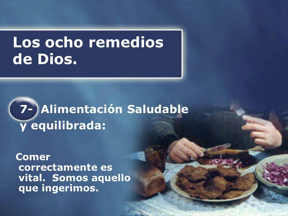 Los ocho remedios de Dios. Comer correctamente es vital. Somos aquello que ingerimos. 7- Alimentación Saludable y equilibrada: