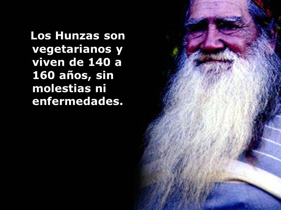 Los Hunzas son vegetarianos y viven de 140 a 160 años, sin molestias ni enfermedades.