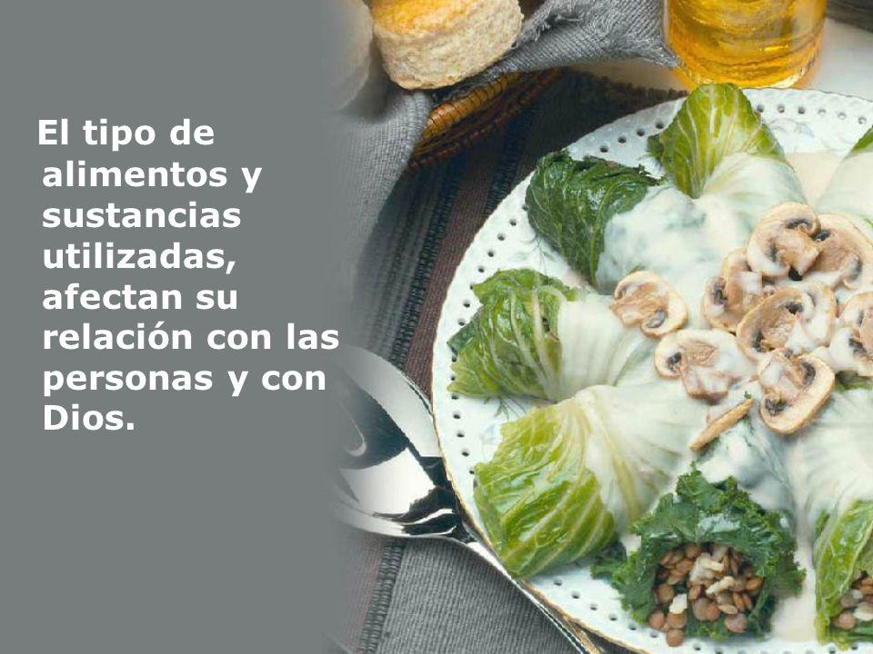 El tipo de alimentos y sustancias utilizadas, afectan su relación con las personas y con Dios.