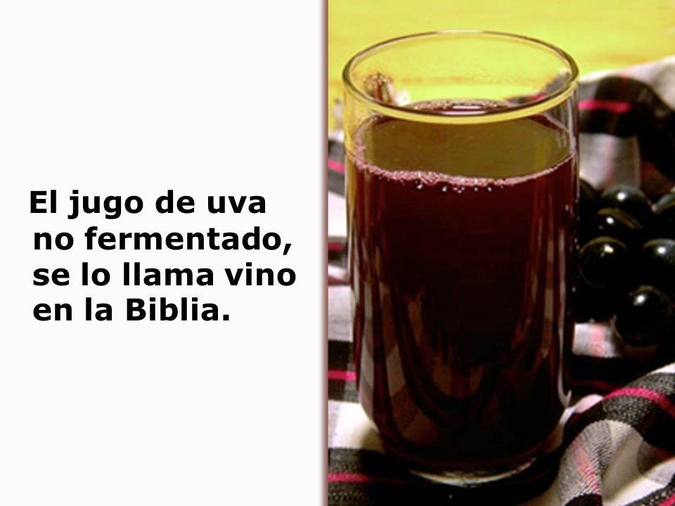 El jugo de uva no fermentado, se lo llama vino en la Biblia.