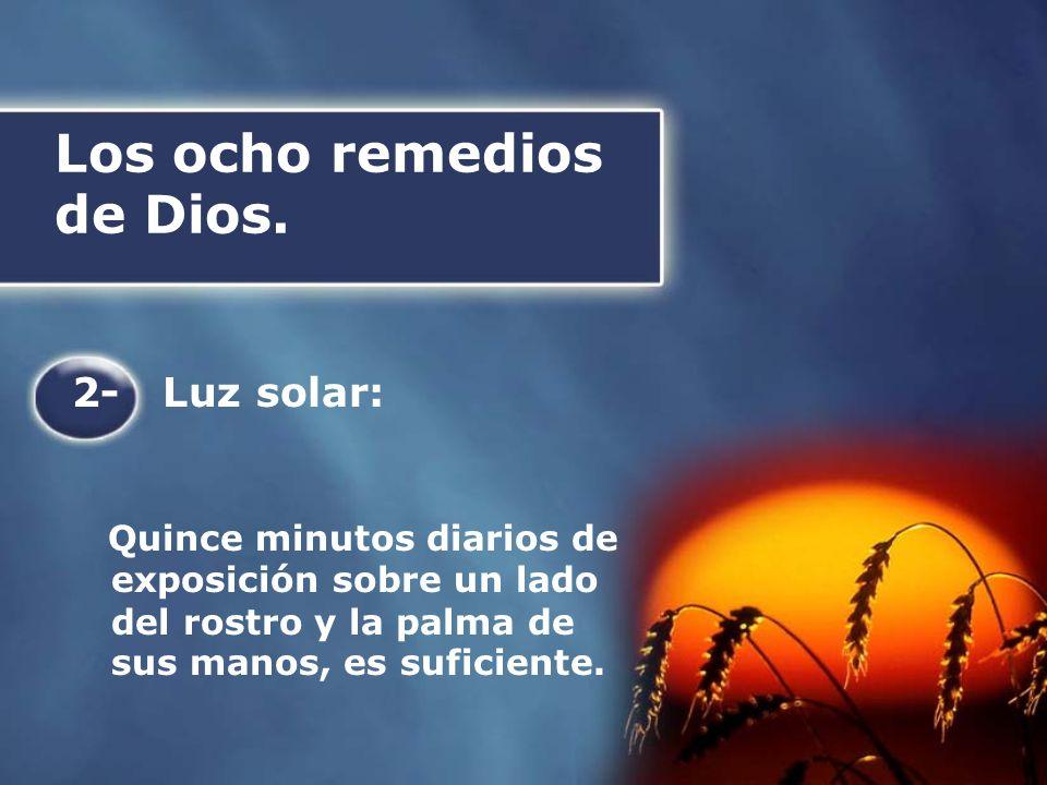 Los ocho remedios de Dios. 2- Luz solar: Quince minutos diarios de exposición sobre un lado del rostro y la palma de sus manos, es suficiente.