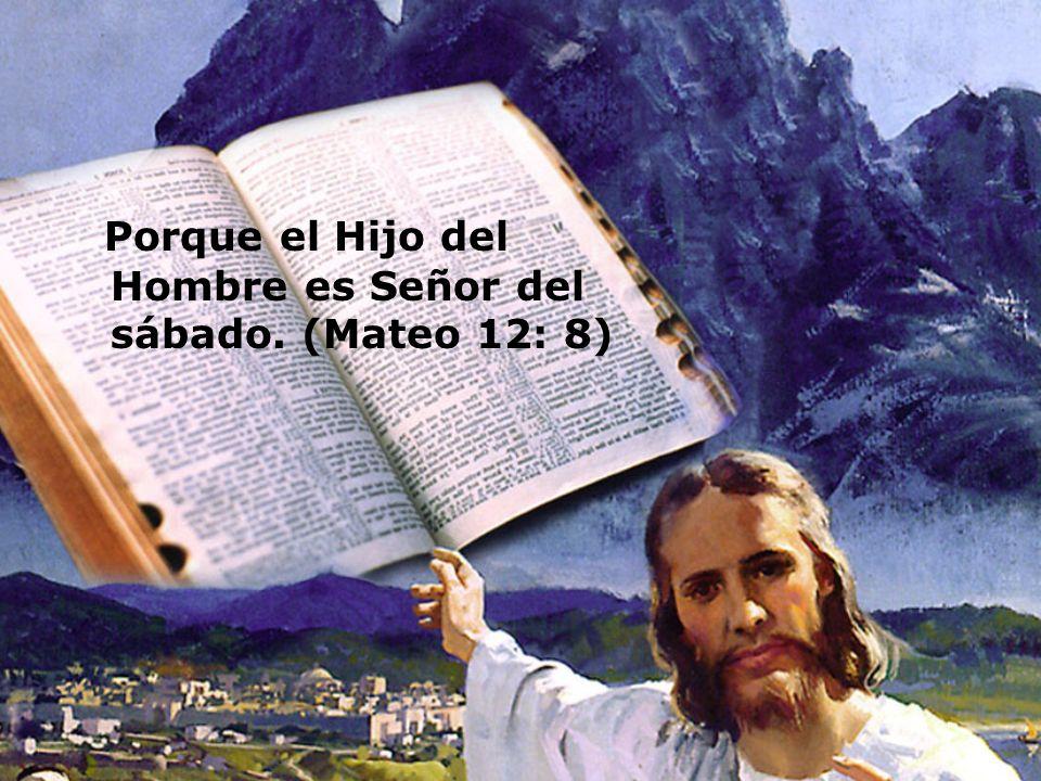 Cristo es el Señor del sábado, entonces el sábado es el día del Señor.