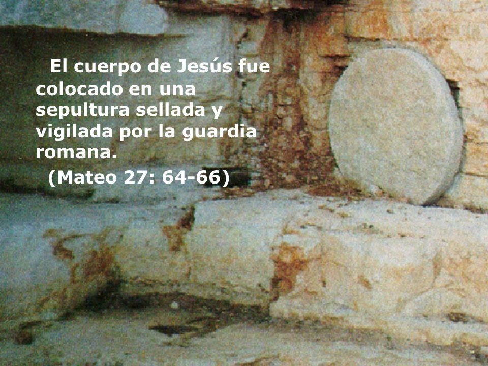 El cuerpo de Jesús fue colocado en una sepultura sellada y vigilada por la guardia romana. (Mateo 27: 64-66)
