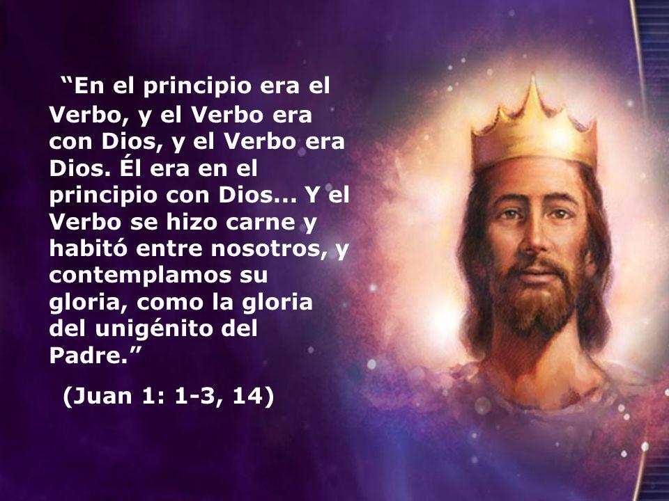 En el principio era el Verbo, y el Verbo era con Dios, y el Verbo era Dios. Él era en el principio con Dios... Y el Verbo se hizo carne y habitó entre