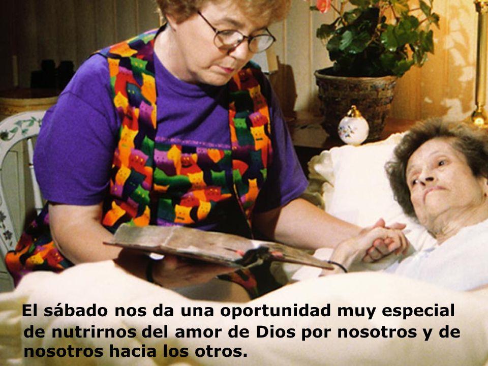 El sábado nos da una oportunidad muy especial de nutrirnos del amor de Dios por nosotros y de nosotros hacia los otros.
