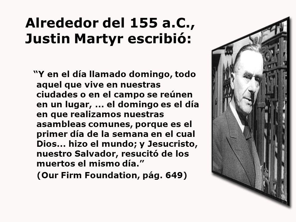 Alrededor del 155 a.C., Justin Martyr escribió: Y en el día llamado domingo, todo aquel que vive en nuestras ciudades o en el campo se reúnen en un lu