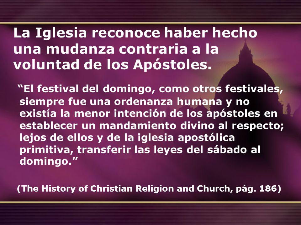 La Iglesia reconoce haber hecho una mudanza contraria a la voluntad de los Apóstoles. El festival del domingo, como otros festivales, siempre fue una