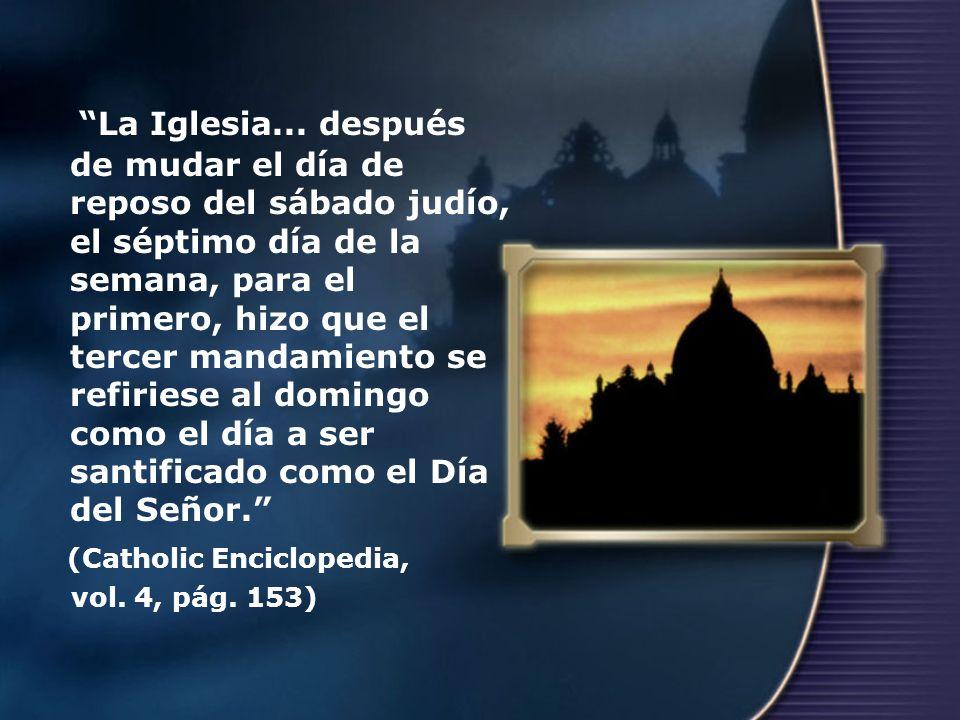 La Iglesia... después de mudar el día de reposo del sábado judío, el séptimo día de la semana, para el primero, hizo que el tercer mandamiento se refi