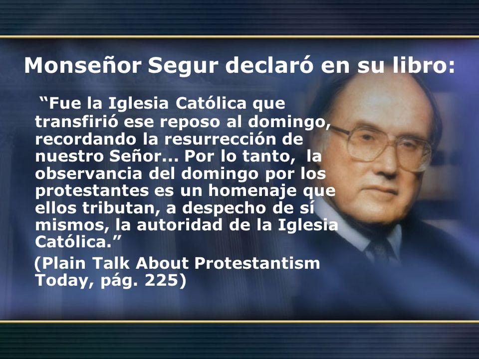 Monseñor Segur declaró en su libro: Fue la Iglesia Católica que transfirió ese reposo al domingo, recordando la resurrección de nuestro Señor... Por l