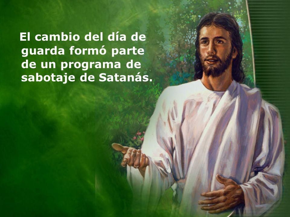 El cambio del día de guarda formó parte de un programa de sabotaje de Satanás.