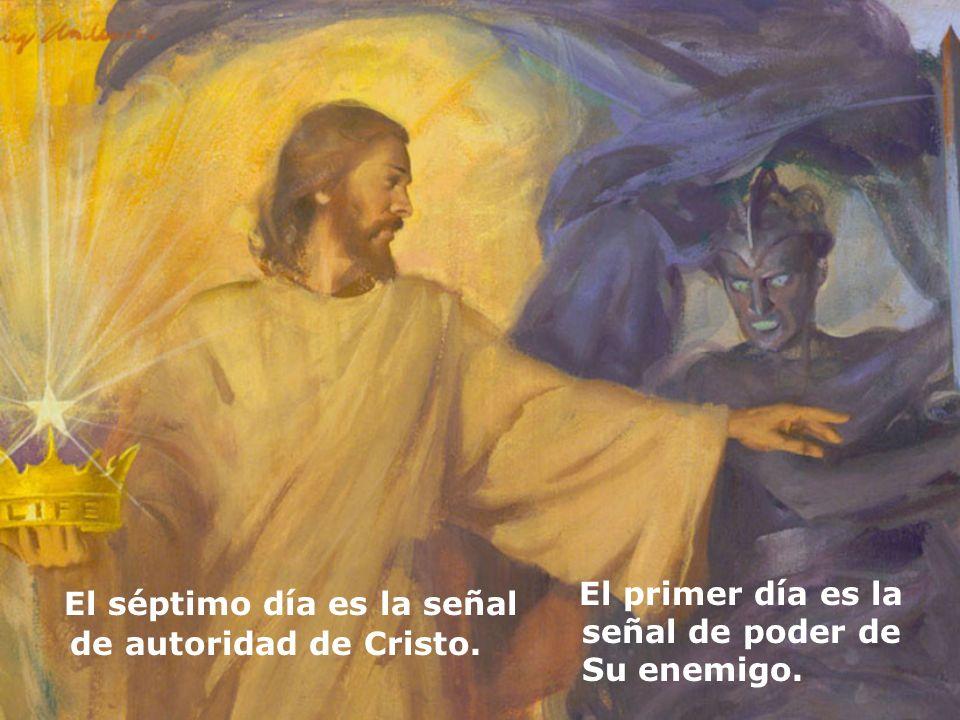 El séptimo día es la señal de autoridad de Cristo. El primer día es la señal de poder de Su enemigo.