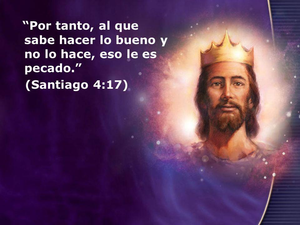 Por tanto, al que sabe hacer lo bueno y no lo hace, eso le es pecado. (Santiago 4:17)