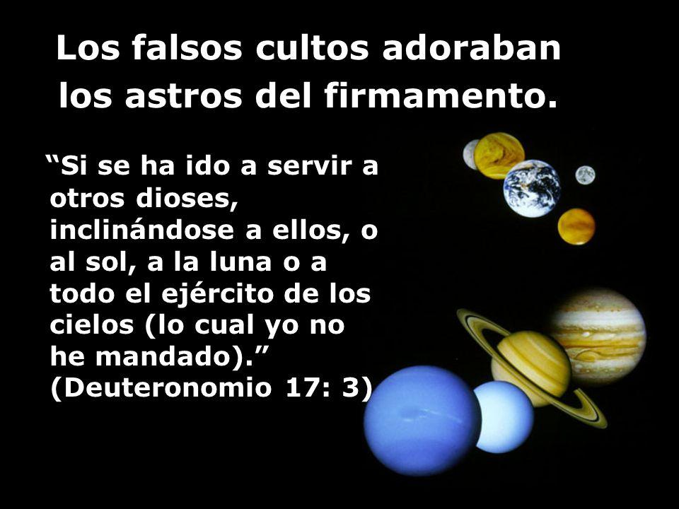 Los falsos cultos adoraban los astros del firmamento. Si se ha ido a servir a otros dioses, inclinándose a ellos, o al sol, a la luna o a todo el ejér