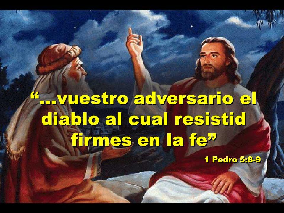 ...vuestro adversario el diablo al cual resistid firmes en la fe 1 Pedro 5:8-9...vuestro adversario el diablo al cual resistid firmes en la fe 1 Pedro