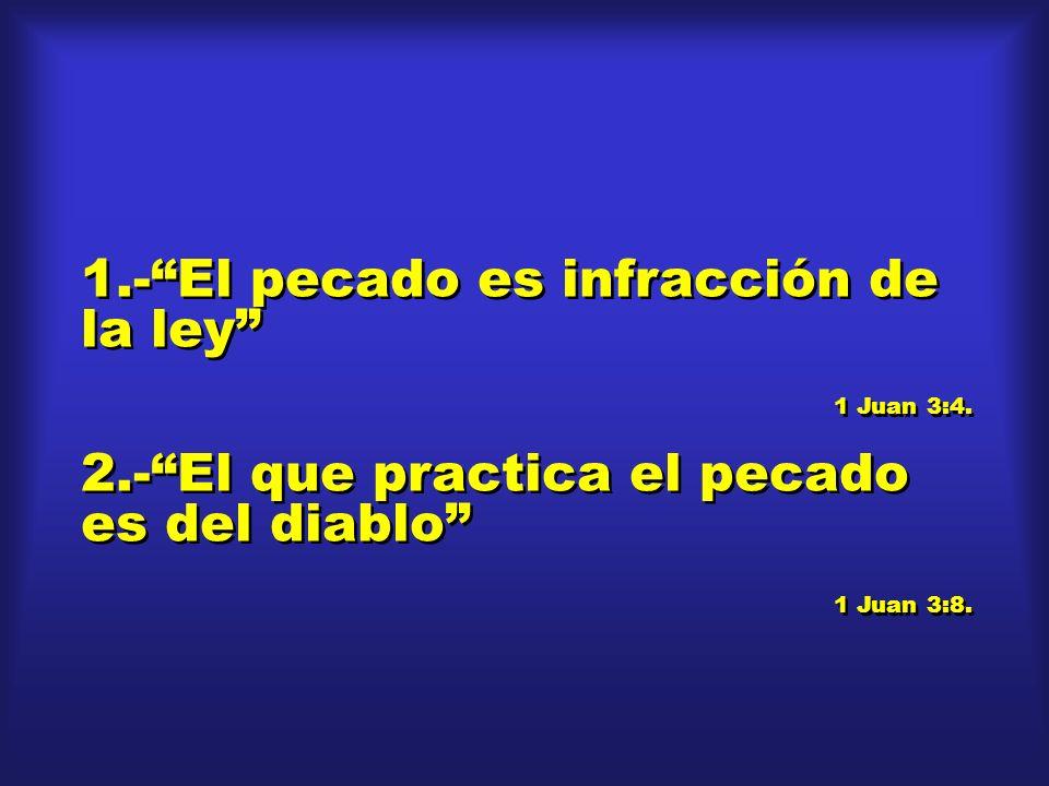 1.-El pecado es infracción de la ley 1 Juan 3:4. 2.-El que practica el pecado es del diablo 1 Juan 3:8. 1.-El pecado es infracción de la ley 1 Juan 3: