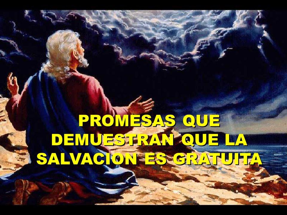 PROMESAS QUE DEMUESTRAN QUE LA SALVACION ES GRATUITA