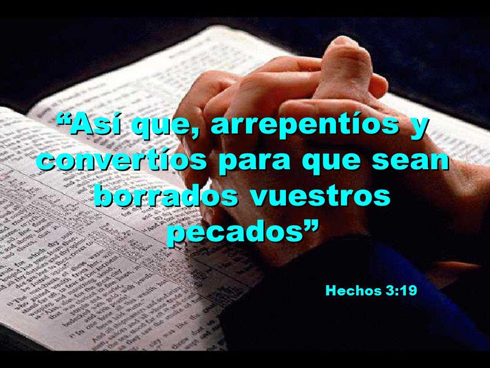 Así que, arrepentíos y convertíos para que sean borrados vuestros pecados Hechos 3:19 Así que, arrepentíos y convertíos para que sean borrados vuestro