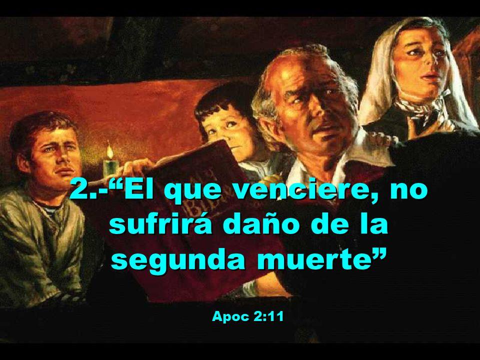 2.-El que venciere, no sufrirá daño de la segunda muerte Apoc 2:11 2.-El que venciere, no sufrirá daño de la segunda muerte Apoc 2:11