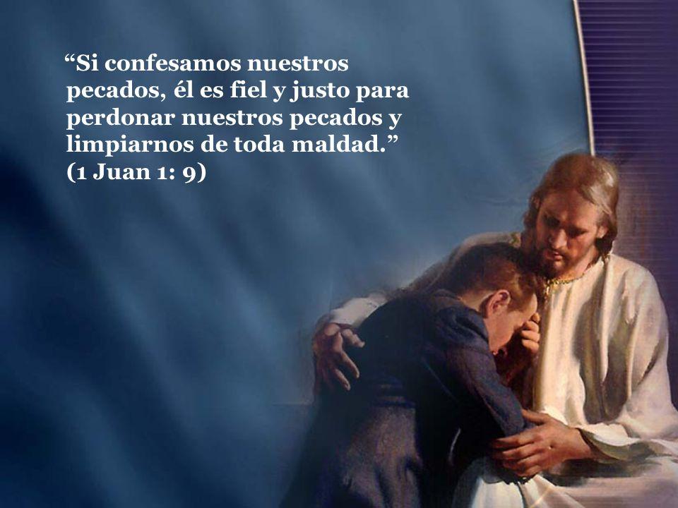 Si confesamos nuestros pecados, él es fiel y justo para perdonar nuestros pecados y limpiarnos de toda maldad. (1 Juan 1: 9)