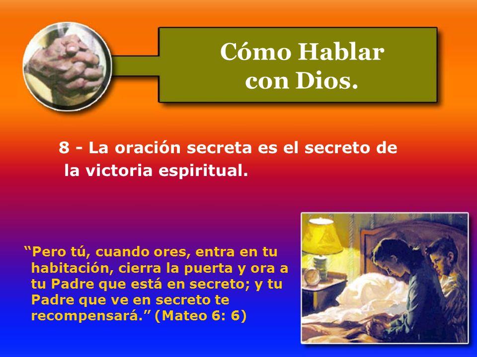 8 - La oración secreta es el secreto de la victoria espiritual. Pero tú, cuando ores, entra en tu habitación, cierra la puerta y ora a tu Padre que es