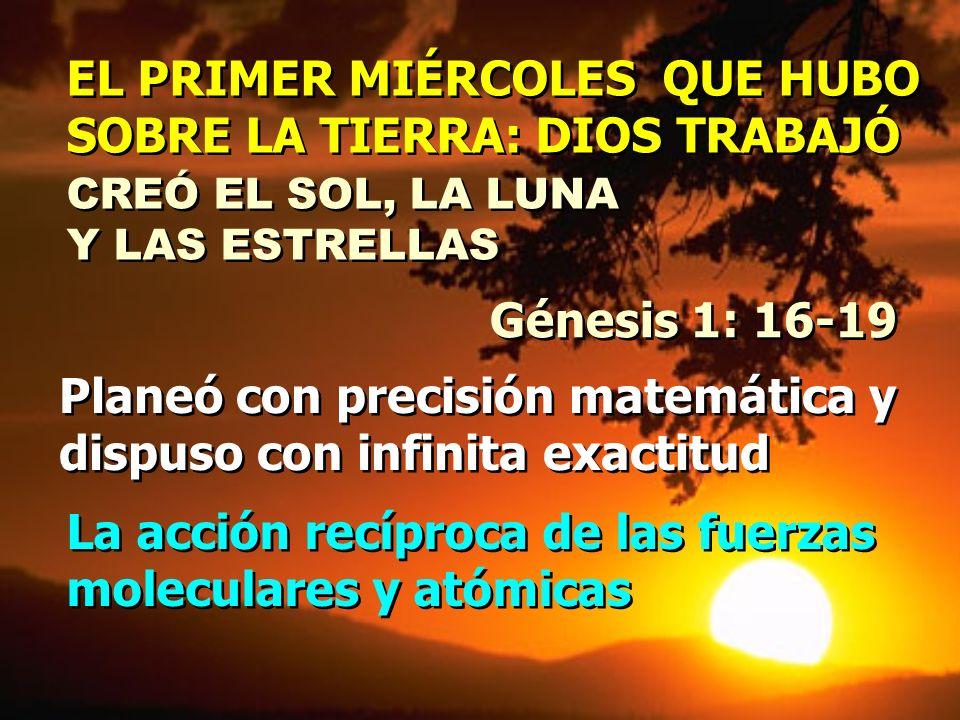 EL PRIMER MIÉRCOLES QUE HUBO SOBRE LA TIERRA: DIOS TRABAJÓ EL PRIMER MIÉRCOLES QUE HUBO SOBRE LA TIERRA: DIOS TRABAJÓ Génesis 1: 16-19 La acción recíp