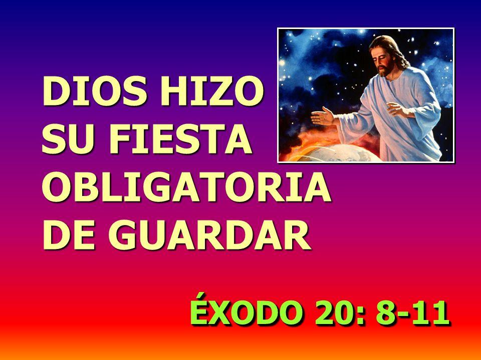 DIOS HIZO SU FIESTA OBLIGATORIA DE GUARDAR ÉXODO 20: 8-11