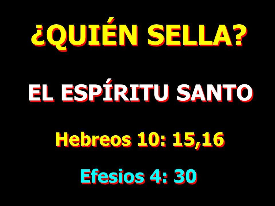 ¿QUIÉN SELLA? EL ESPÍRITU SANTO Hebreos 10: 15,16 Efesios 4: 30
