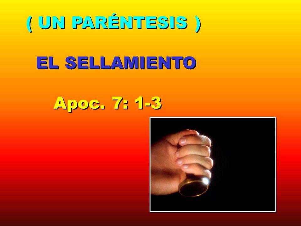 ( UN PARÉNTESIS ) EL SELLAMIENTO Apoc. 7: 1-3 ( UN PARÉNTESIS ) EL SELLAMIENTO Apoc. 7: 1-3