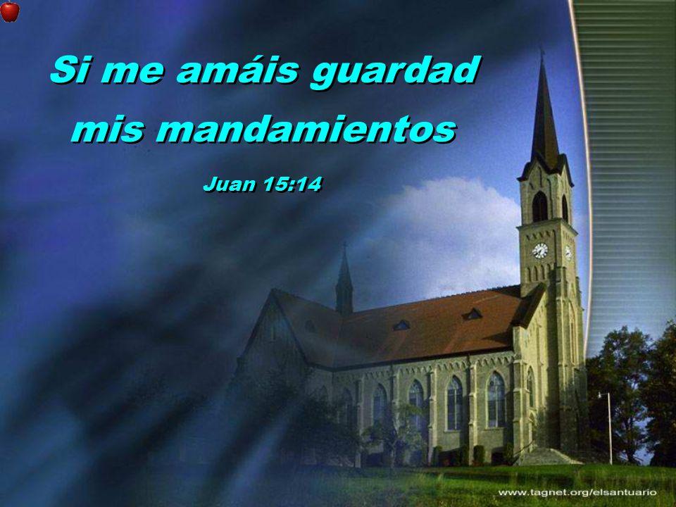 Si me amáis guardad mis mandamientos Juan 15:14 Si me amáis guardad mis mandamientos Juan 15:14