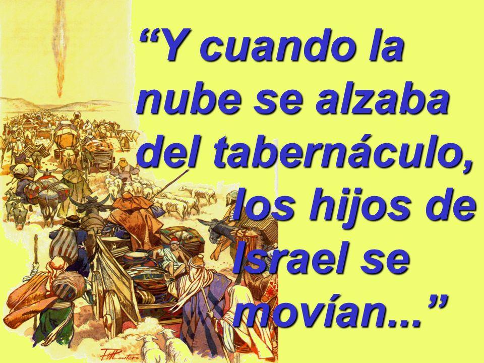 Y cuando la nube se alzaba del tabernáculo, los hijos de Israel se movían...