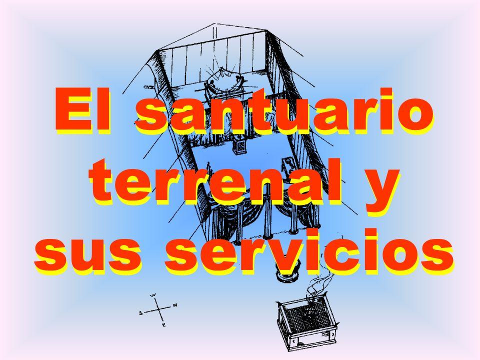El santuario terrenal y sus servicios El santuario terrenal y sus servicios