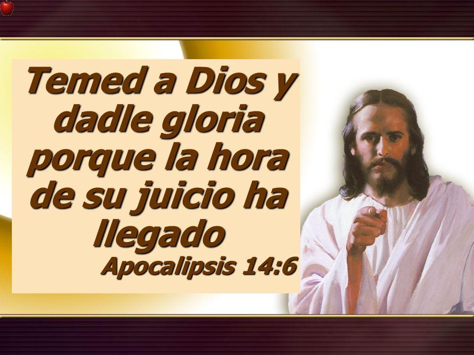 Temed a Dios y dadle gloria porque la hora de su juicio ha llegado Apocalipsis 14:6 Apocalipsis 14:6