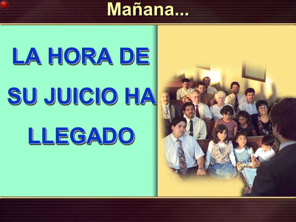 Mañana... LA HORA DE SU JUICIO HA LLEGADO