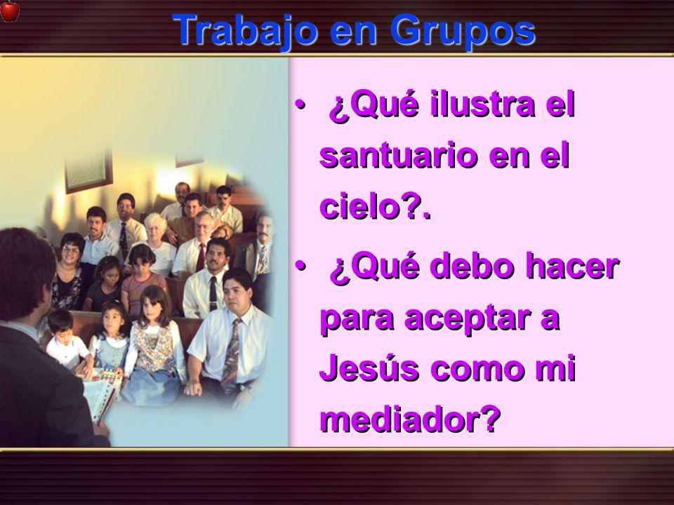 ¿Qué ilustra el santuario en el cielo?. ¿Qué debo hacer para aceptar a Jesús como mi mediador? ¿Qué ilustra el santuario en el cielo?. ¿Qué debo hacer