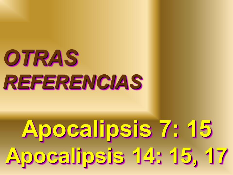 OTRAS REFERENCIAS Apocalipsis 7: 15 Apocalipsis 14: 15, 17