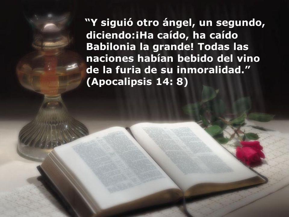 Y siguió otro ángel, un segundo, diciendo:¡Ha caído, ha caído Babilonia la grande! Todas las naciones habían bebido del vino de la furia de su inmoral