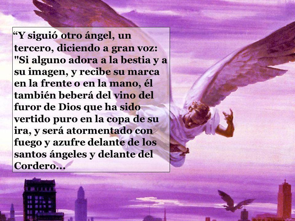 Y siguió otro ángel, un tercero, diciendo a gran voz: