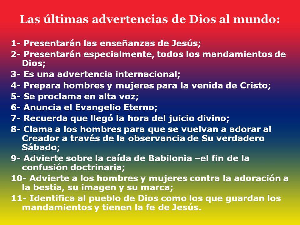 Las últimas advertencias de Dios al mundo: 1- Presentarán las enseñanzas de Jesús; 2- Presentarán especialmente, todos los mandamientos de Dios; 3- Es