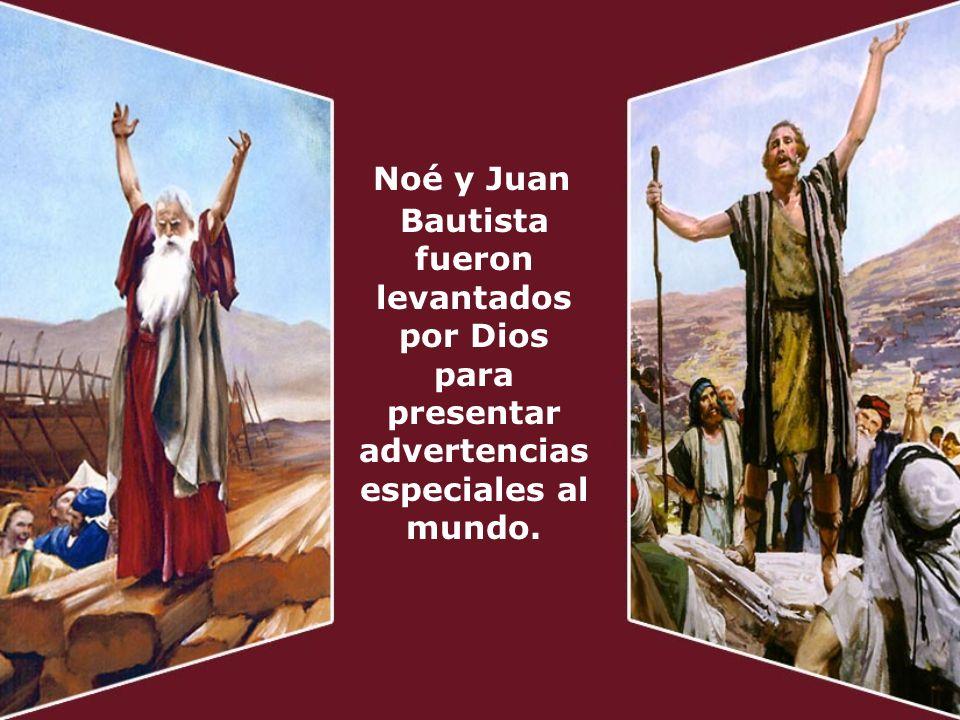 Noé y Juan Bautista fueron levantados por Dios para presentar advertencias especiales al mundo.