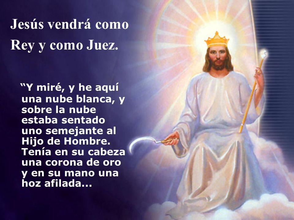 Jesús vendrá como Rey y como Juez. Y miré, y he aquí una nube blanca, y sobre la nube estaba sentado uno semejante al Hijo de Hombre. Tenía en su cabe