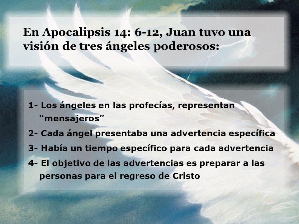 En Apocalipsis 14: 6-12, Juan tuvo una visión de tres ángeles poderosos: 1- Los ángeles en las profecías, representan mensajeros 2- Cada ángel present