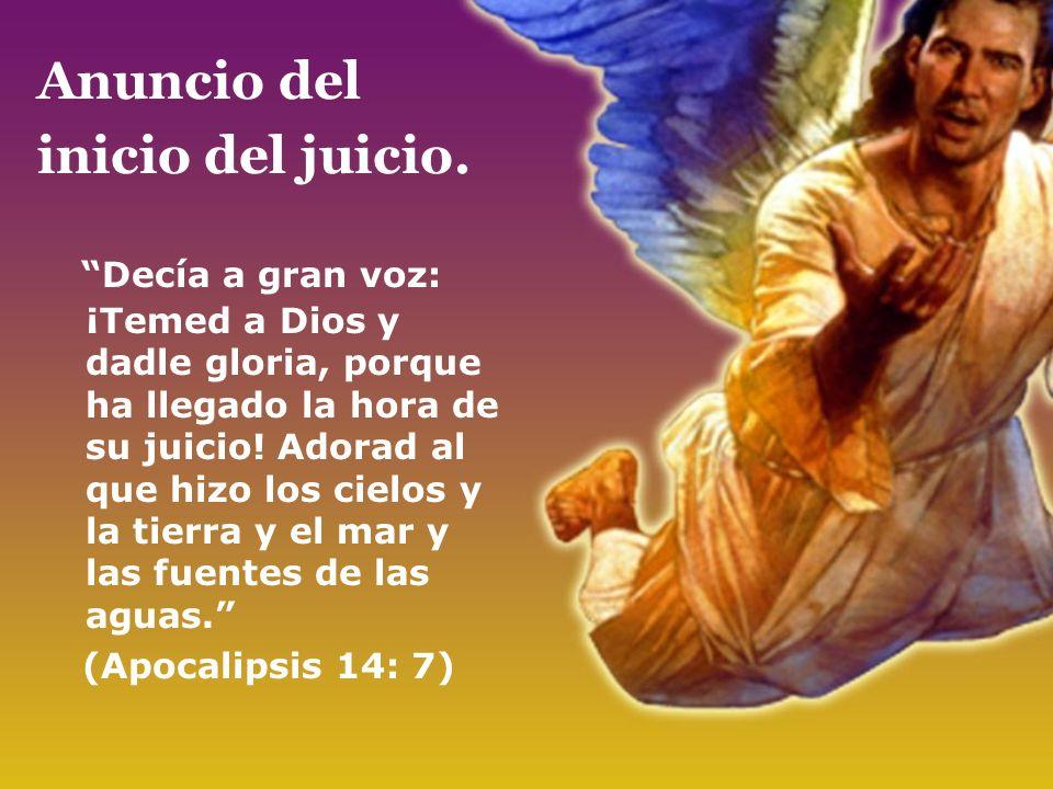 Anuncio del inicio del juicio. Decía a gran voz: ¡Temed a Dios y dadle gloria, porque ha llegado la hora de su juicio! Adorad al que hizo los cielos y