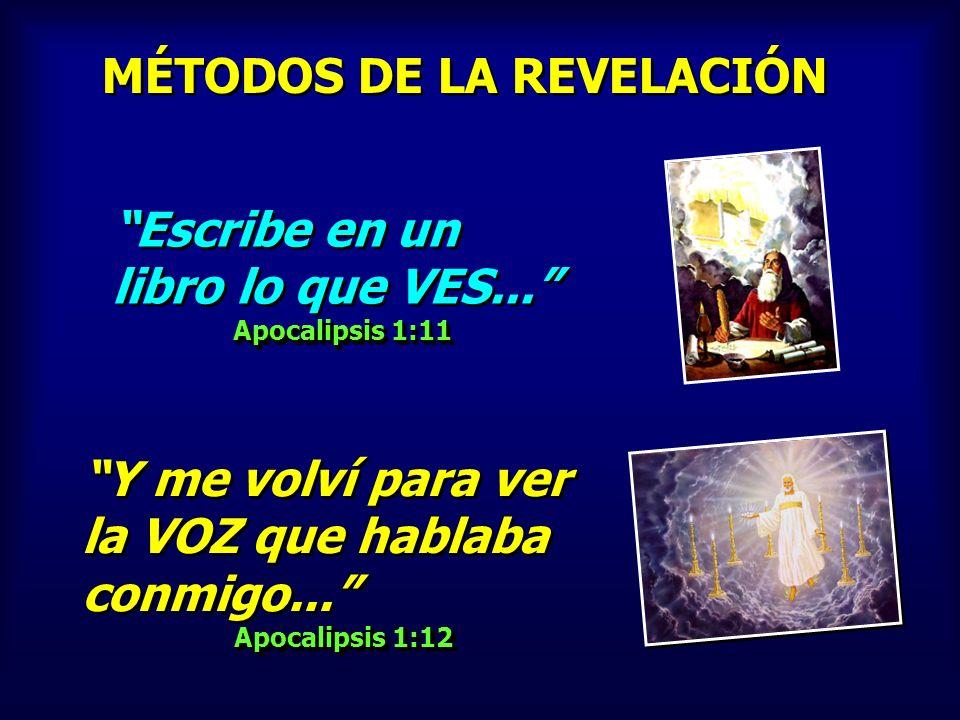 MÉTODOS DE LA REVELACIÓN Escribe en un libro lo que VES... Apocalipsis 1:11 Escribe en un libro lo que VES... Apocalipsis 1:11 Y me volví para ver la