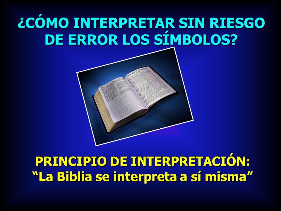 ¿CÓMO INTERPRETAR SIN RIESGO DE ERROR LOS SÍMBOLOS? PRINCIPIO DE INTERPRETACIÓN: La Biblia se interpreta a sí misma PRINCIPIO DE INTERPRETACIÓN: La Bi